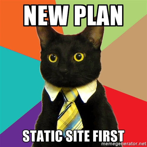 New plan: static site first